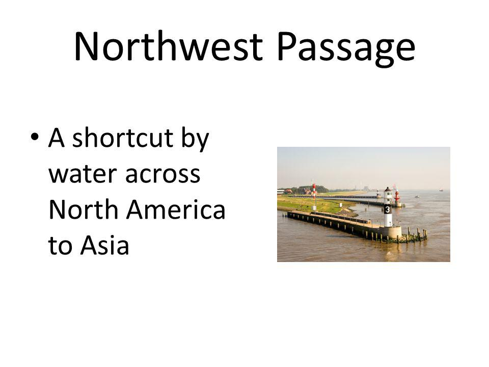 Northwest Passage A shortcut by water across North America to Asia