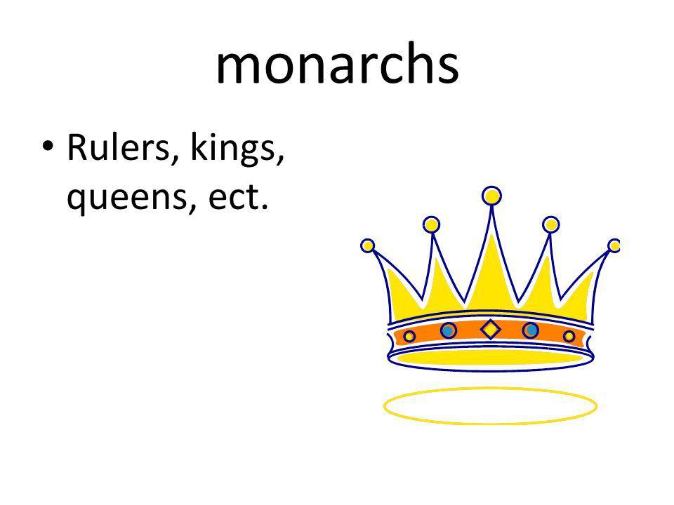 monarchs Rulers, kings, queens, ect.