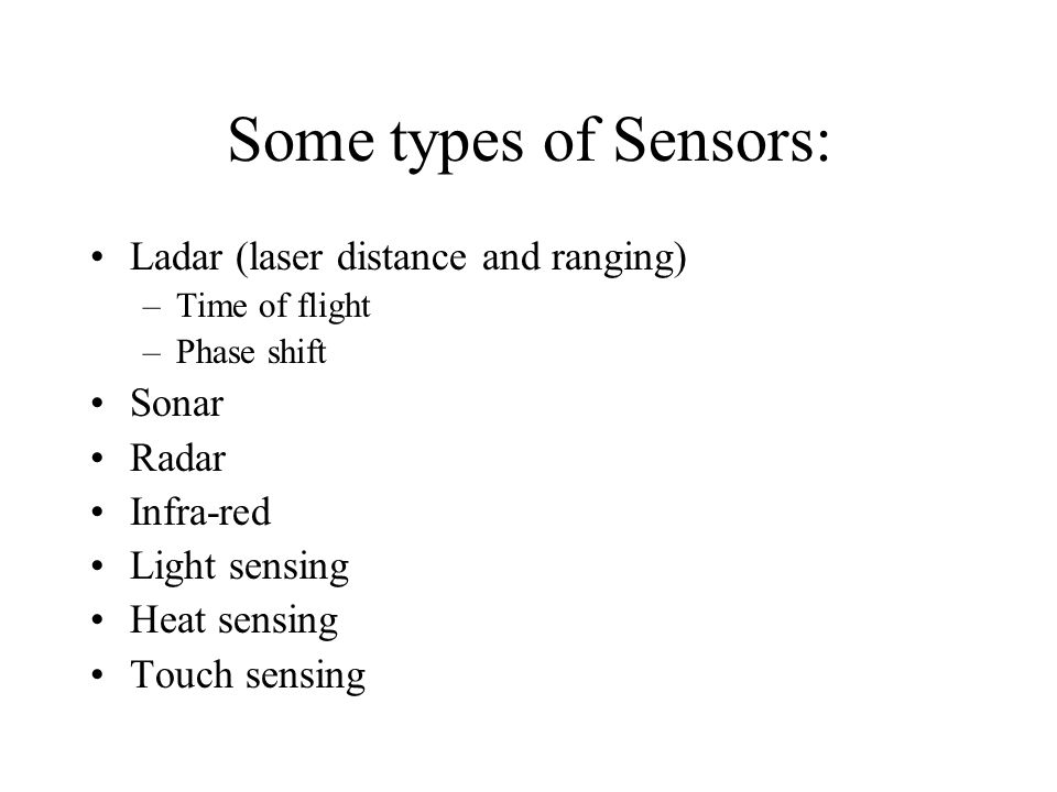 Some types of Sensors: Ladar (laser distance and ranging) Sonar Radar