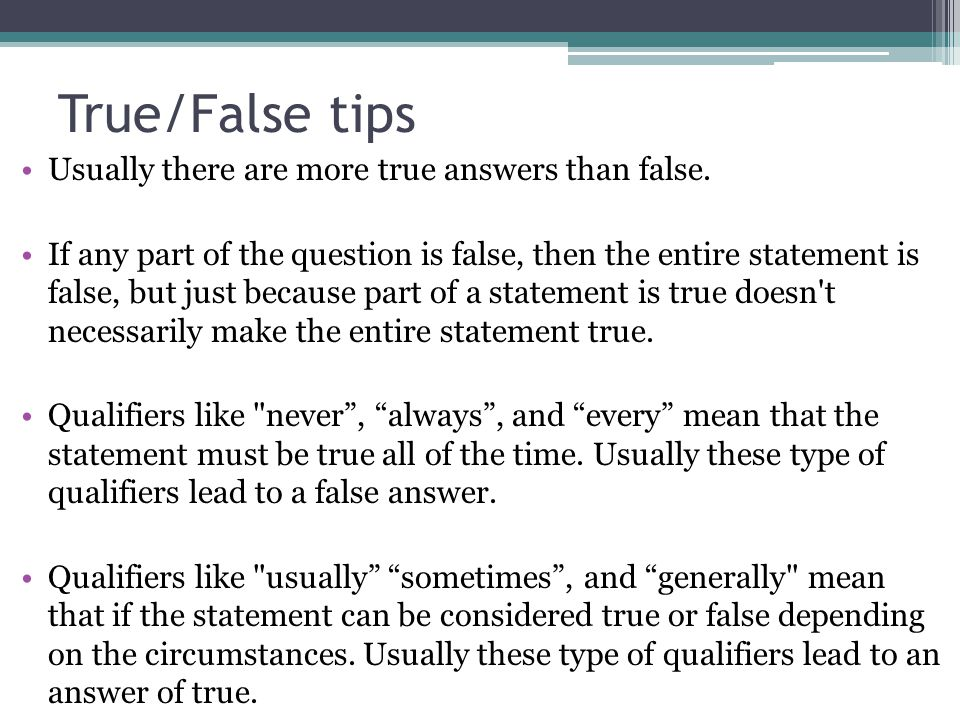 True/False tips Usually there are more true answers than false.