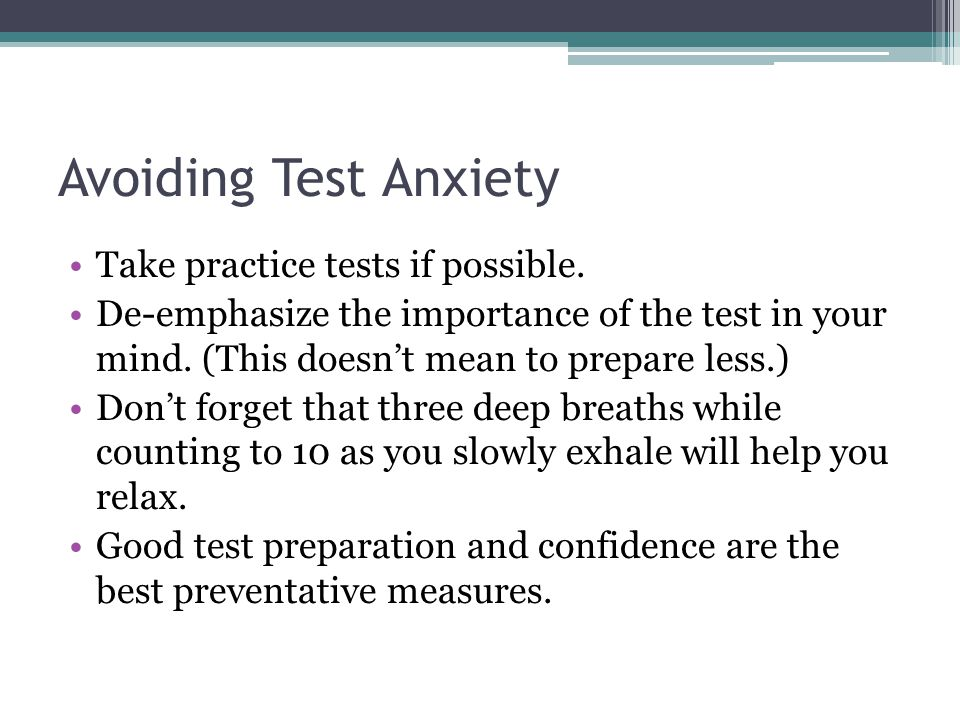 Avoiding Test Anxiety Take practice tests if possible.
