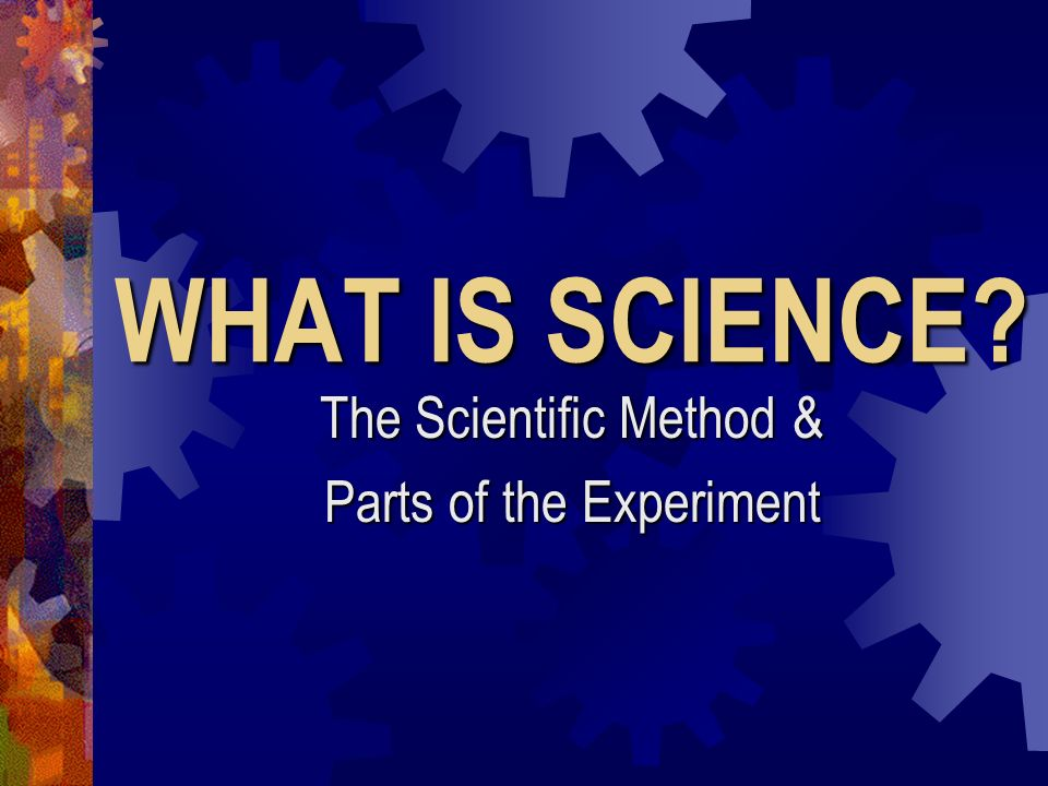 The Scientific Method & Parts of the Experiment