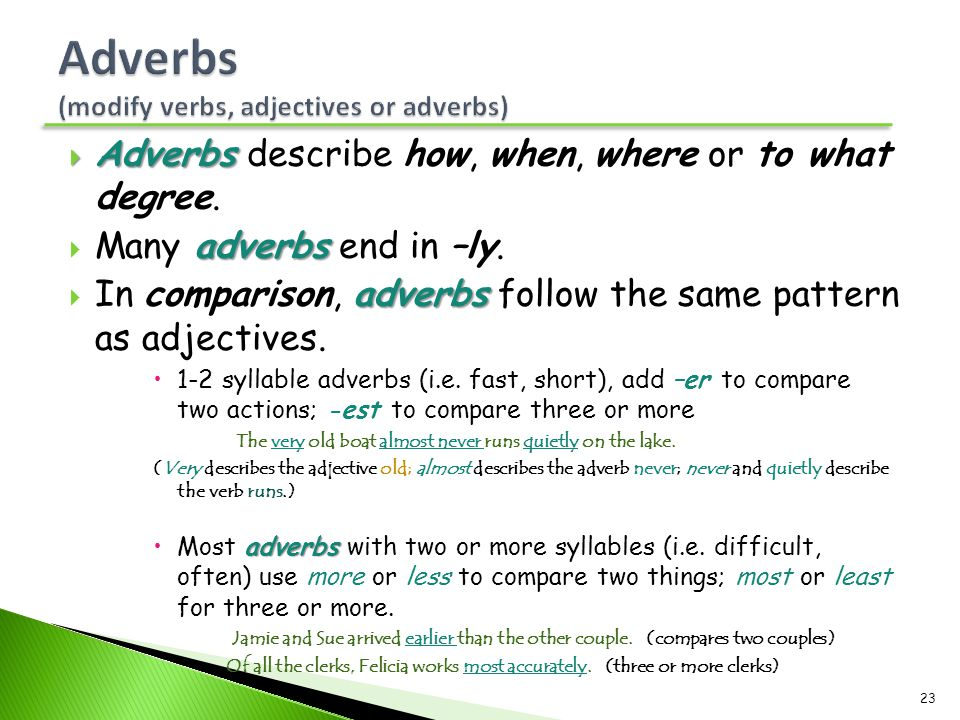 Adverbs (modify verbs, adjectives or adverbs)