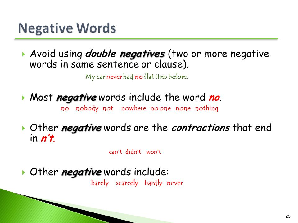 Negative Words Avoid using double negatives (two or more negative words in same sentence or clause).