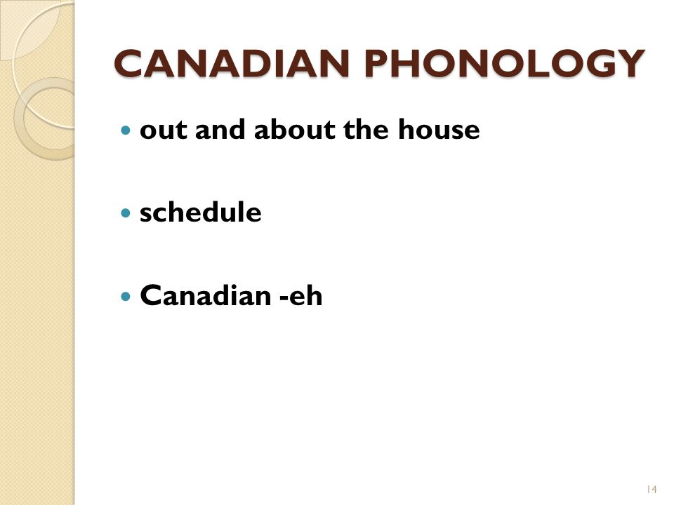 CANADIAN PHONOLOGY out and about the house schedule Canadian -eh