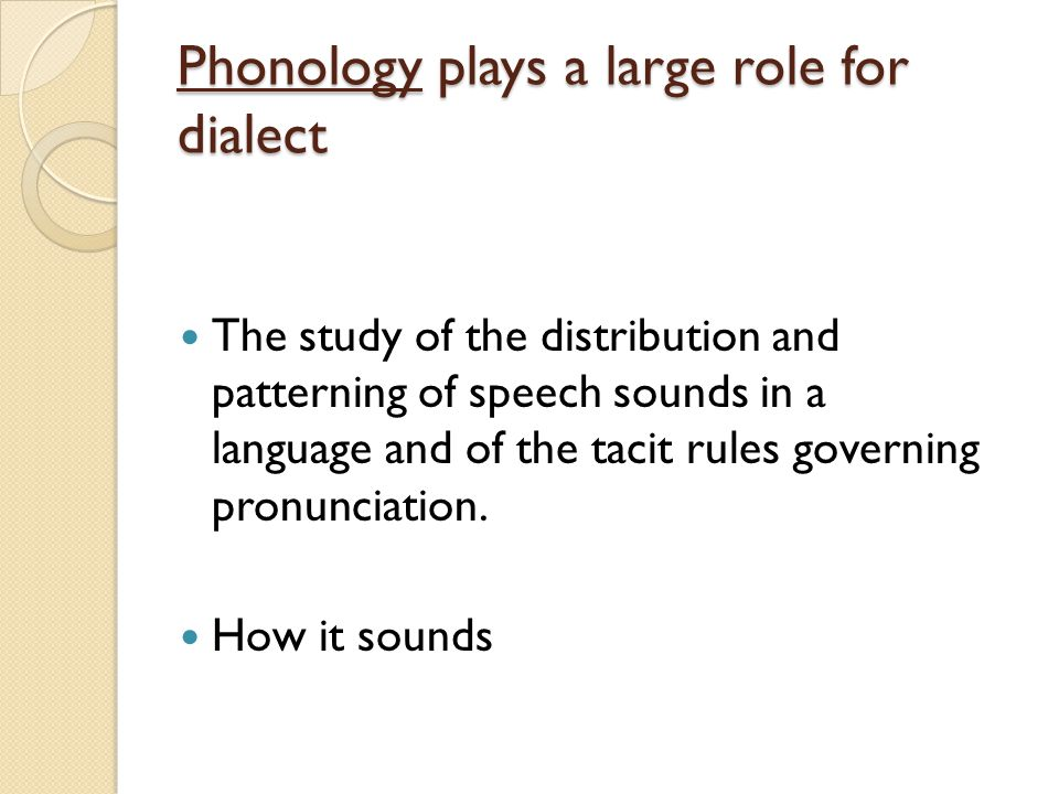 Phonology plays a large role for dialect