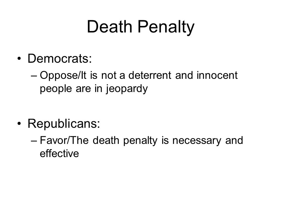 Death Penalty Democrats: Republicans: