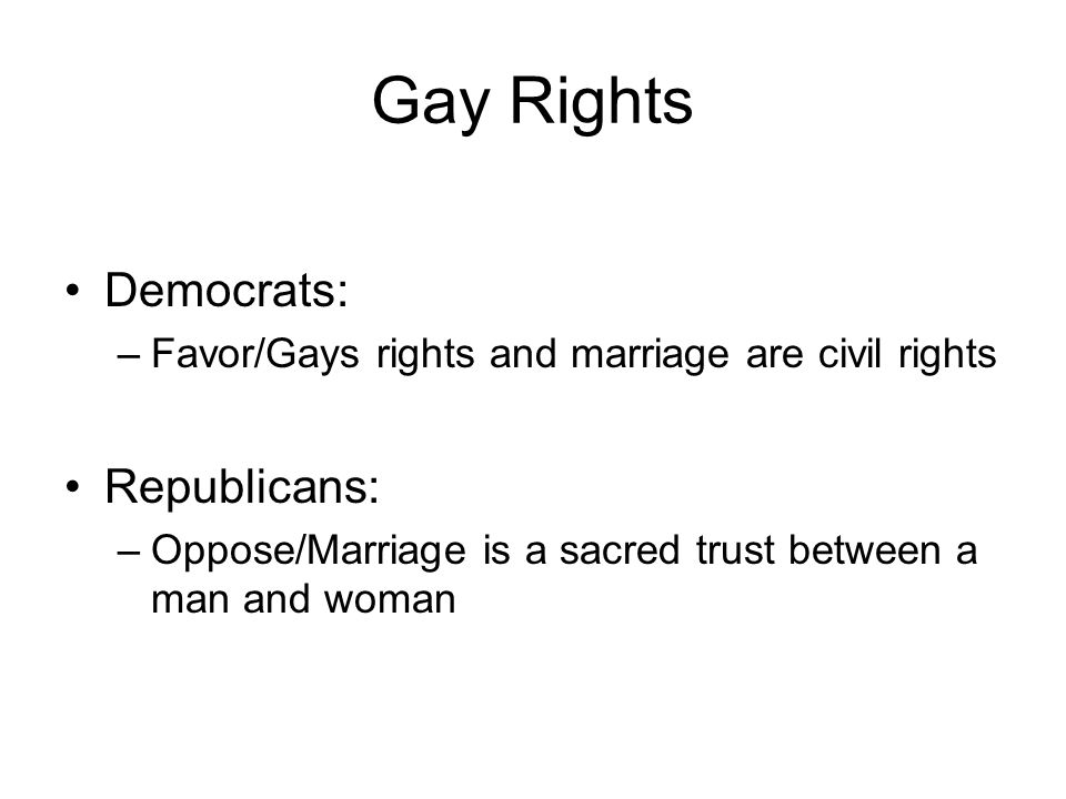 Gay Rights Democrats: Republicans: