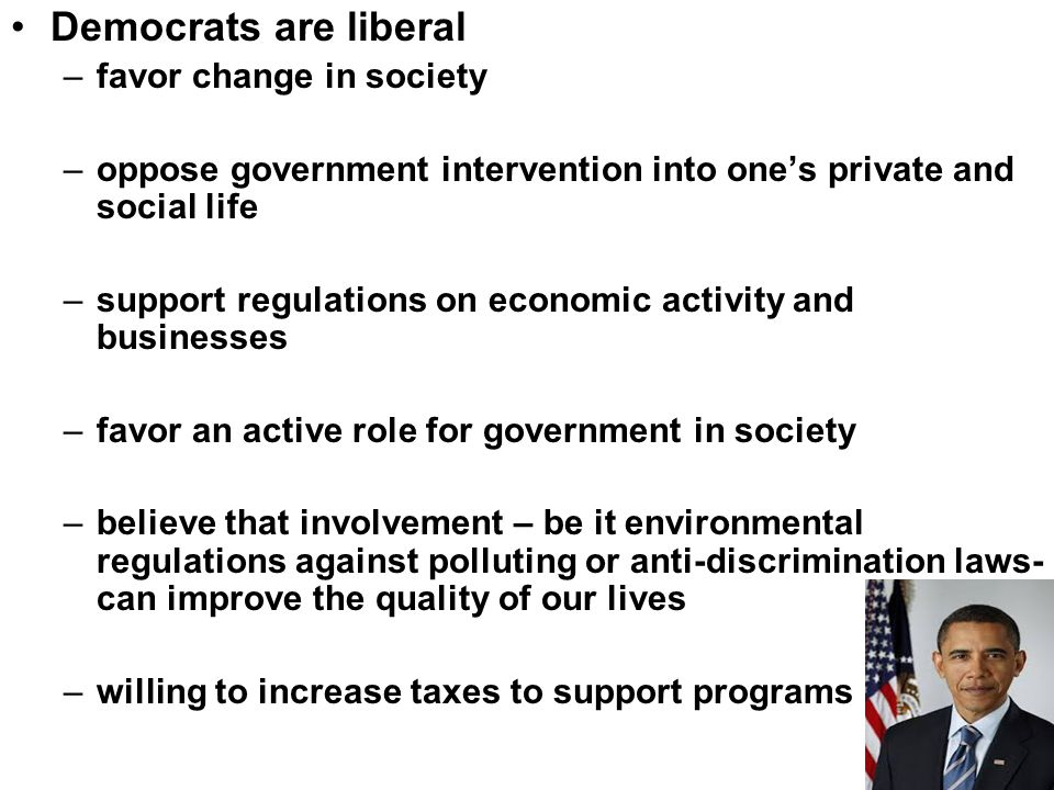 Democrats are liberal favor change in society