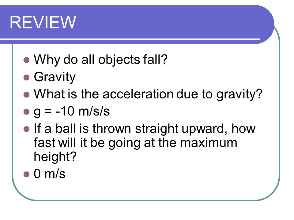 REVIEW Why do all objects fall Gravity