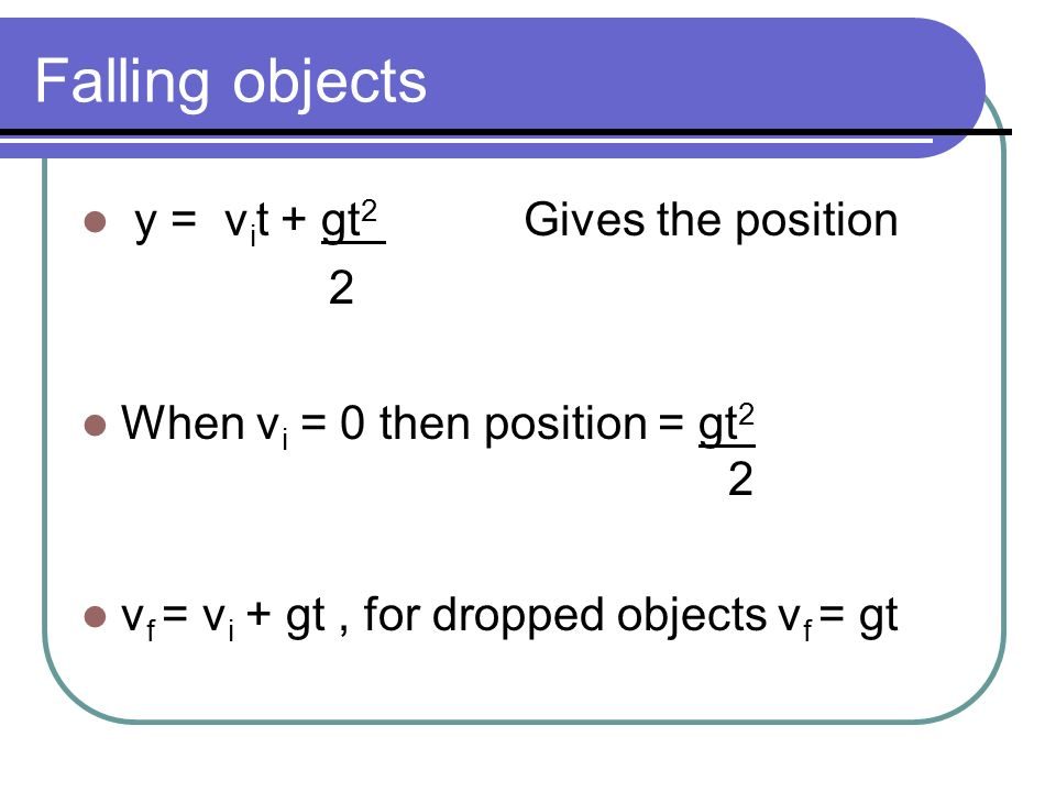 Falling objects y = vit + gt2 Gives the position 2