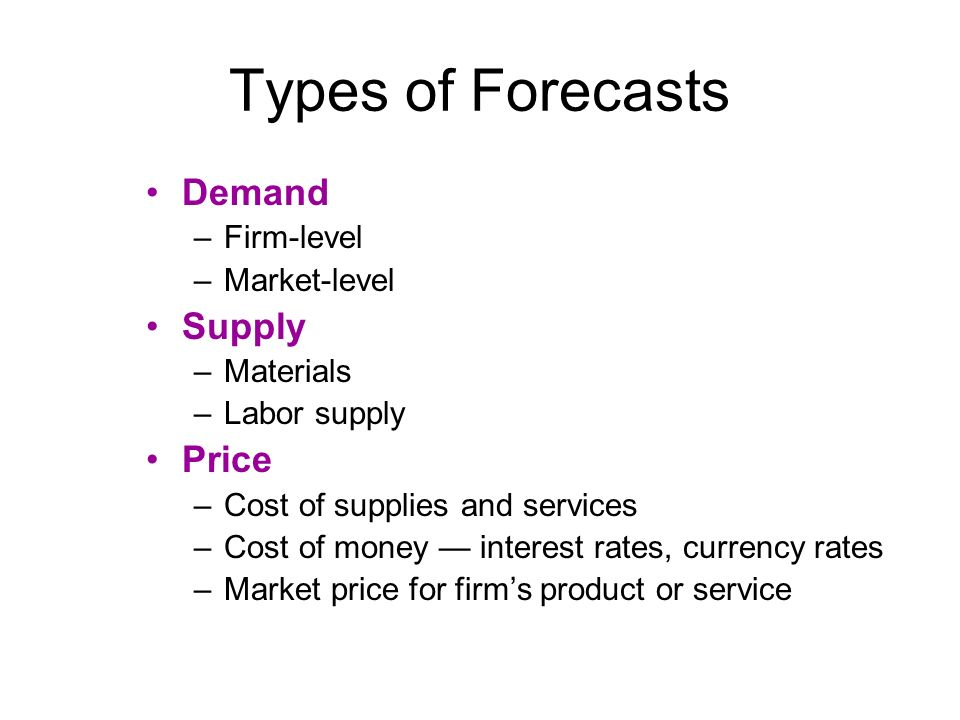 Types of Forecasts Demand Supply Price Firm-level Market-level
