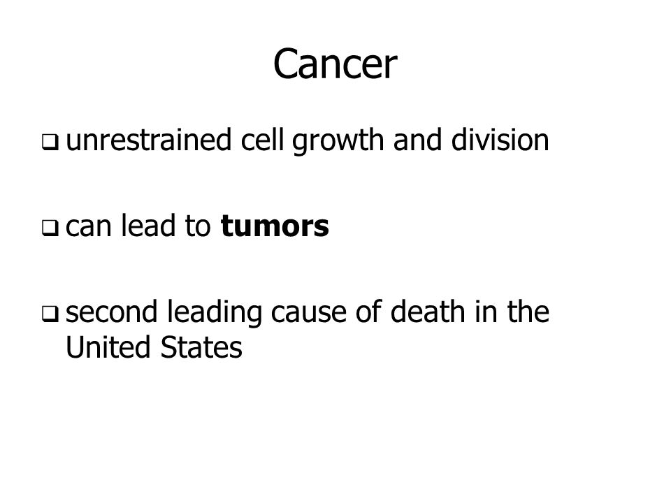 Cancer unrestrained cell growth and division can lead to tumors
