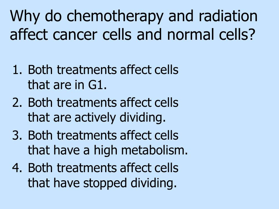 Why do chemotherapy and radiation affect cancer cells and normal cells