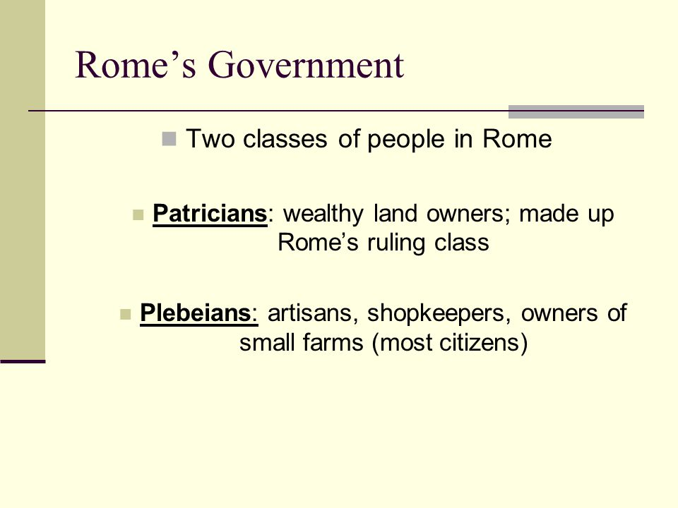 Rome's Government Two classes of people in Rome