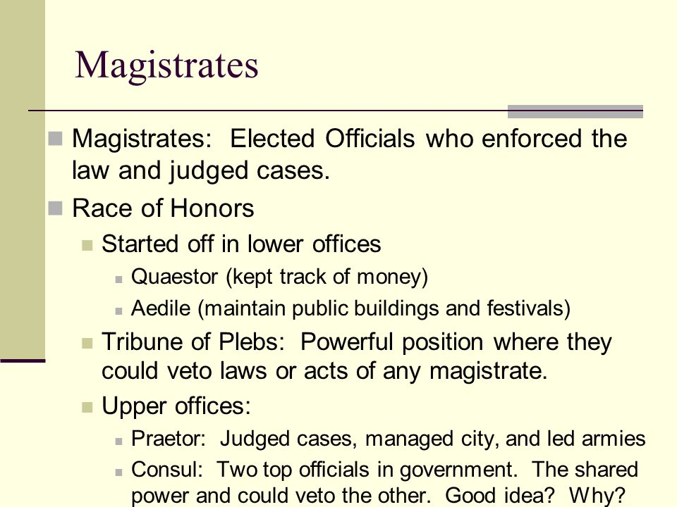 Magistrates Magistrates: Elected Officials who enforced the law and judged cases. Race of Honors.