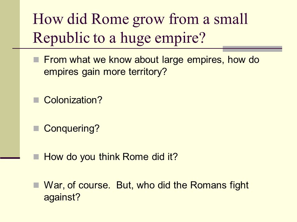 How did Rome grow from a small Republic to a huge empire