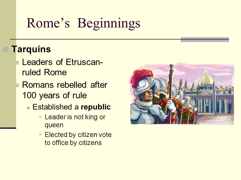 Rome's Beginnings Tarquins Leaders of Etruscan-ruled Rome