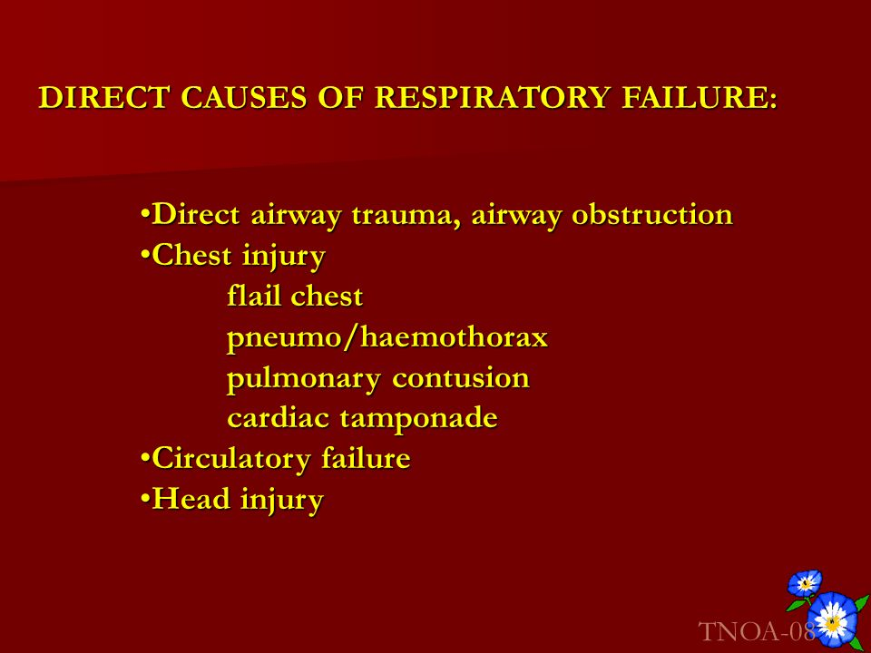 DIRECT CAUSES OF RESPIRATORY FAILURE: