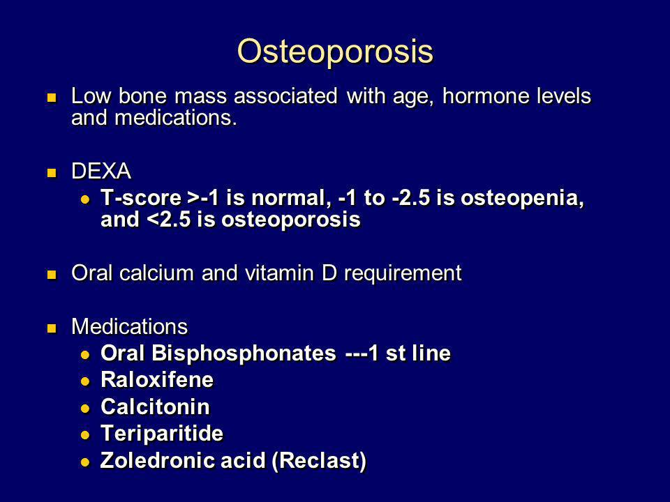Osteoporosis Low bone mass associated with age, hormone levels and medications. DEXA.