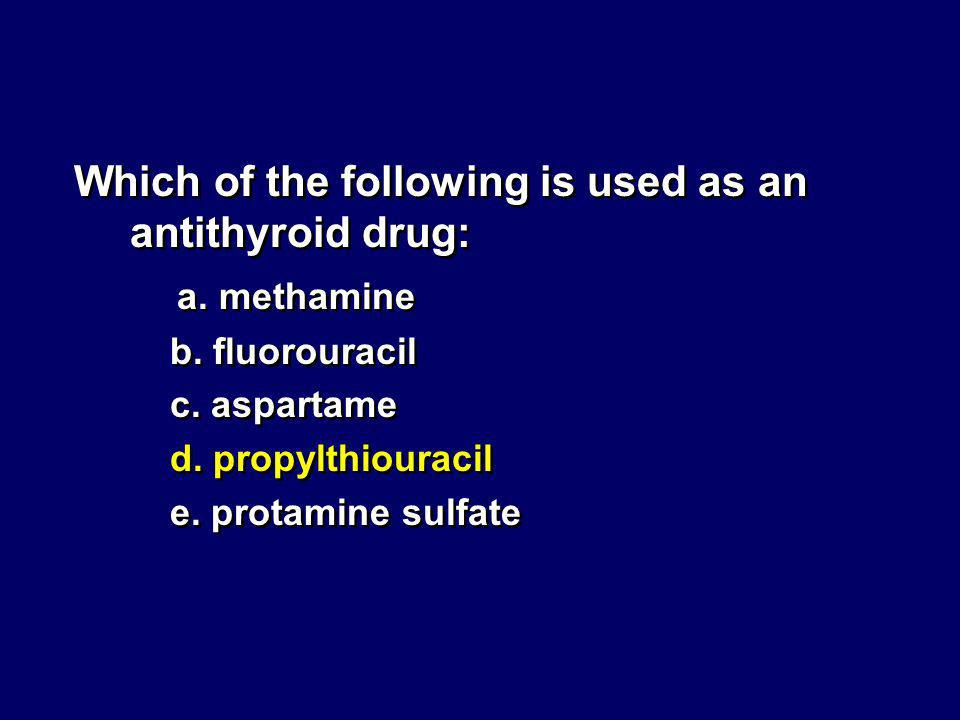 Which of the following is used as an antithyroid drug: a. methamine