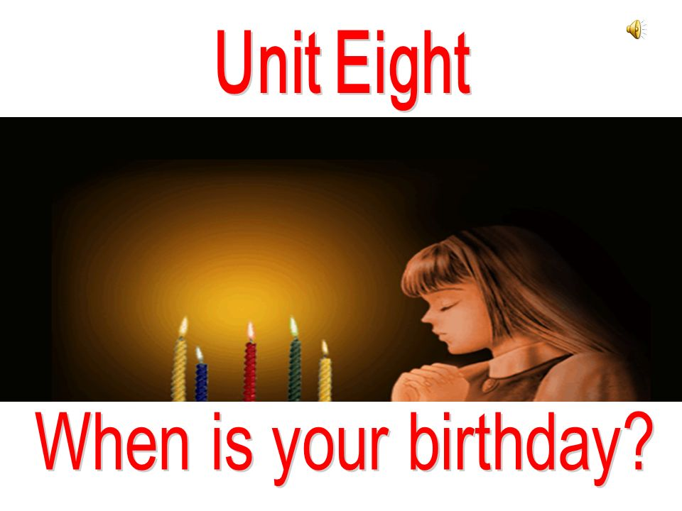 Unit Eight When is your birthday
