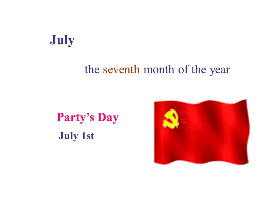 July the seventh month of the year Party's Day July 1st