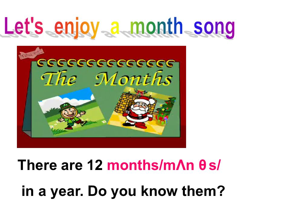 Let s enjoy a month song There are 12 months/mΛn θ s/ in a year. Do you know them