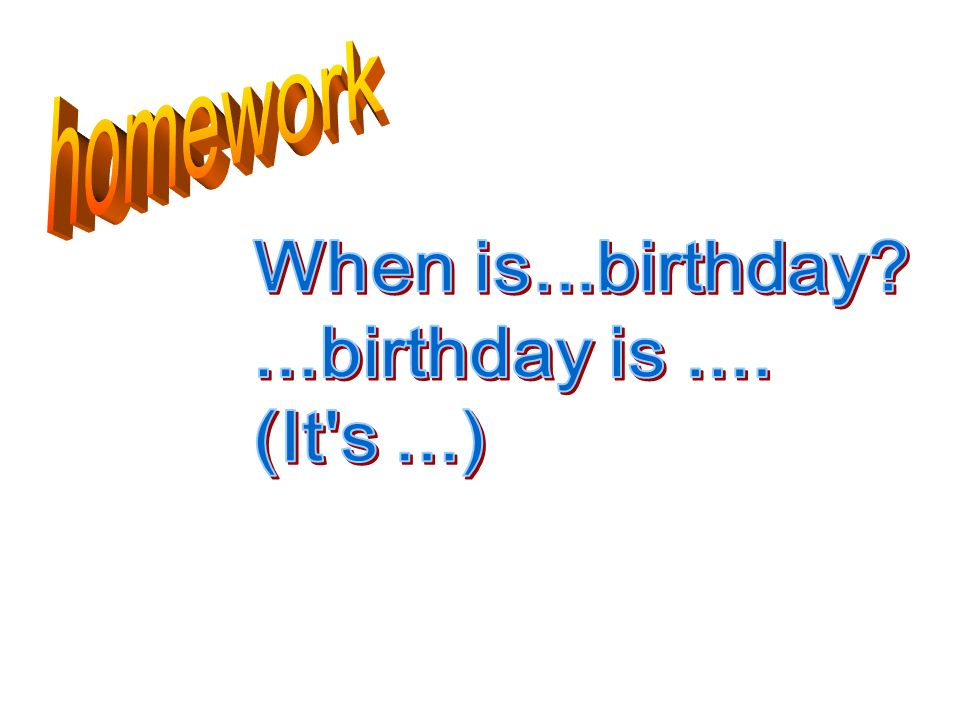 homework When is...birthday ...birthday is .... (It s ...)