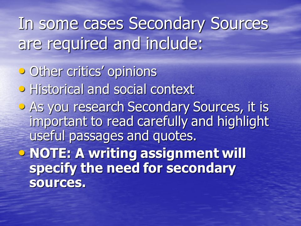 In some cases Secondary Sources are required and include: