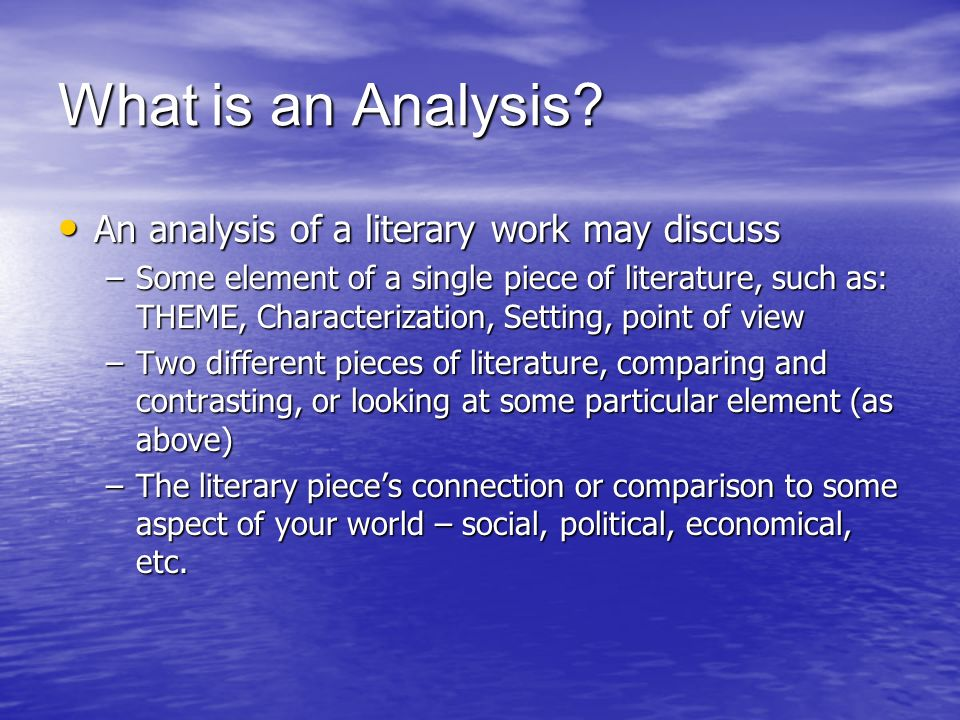 What is an Analysis An analysis of a literary work may discuss