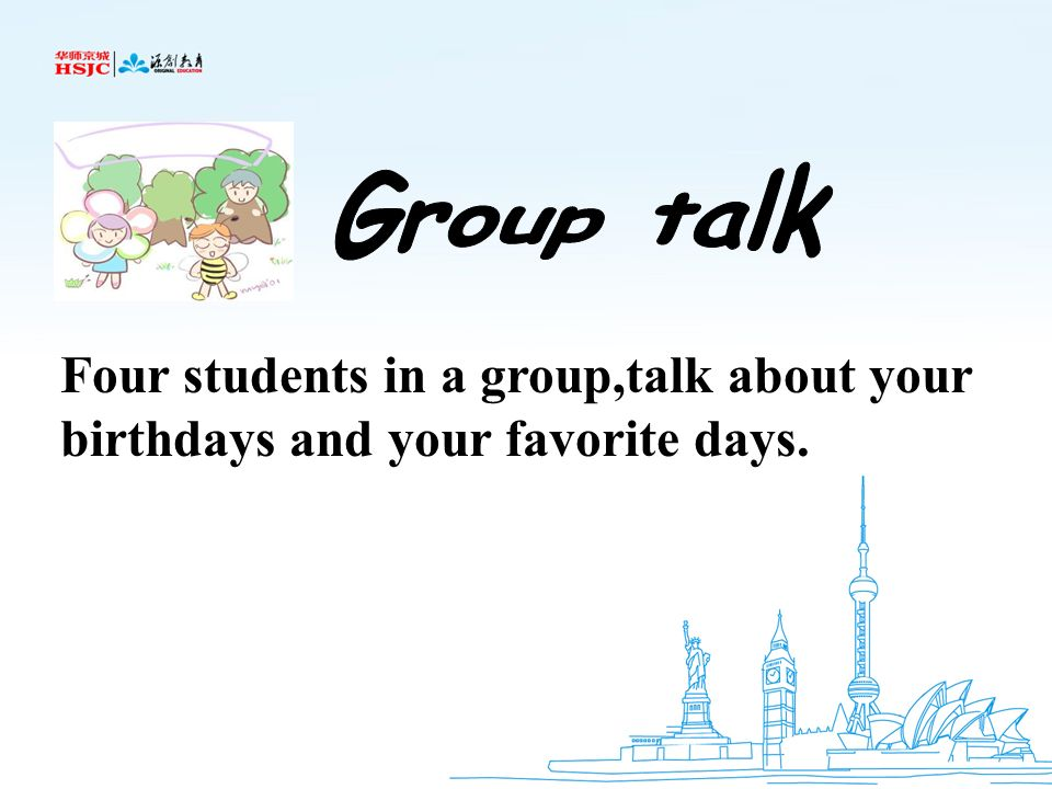 Group talk Four students in a group,talk about your birthdays and your favorite days.