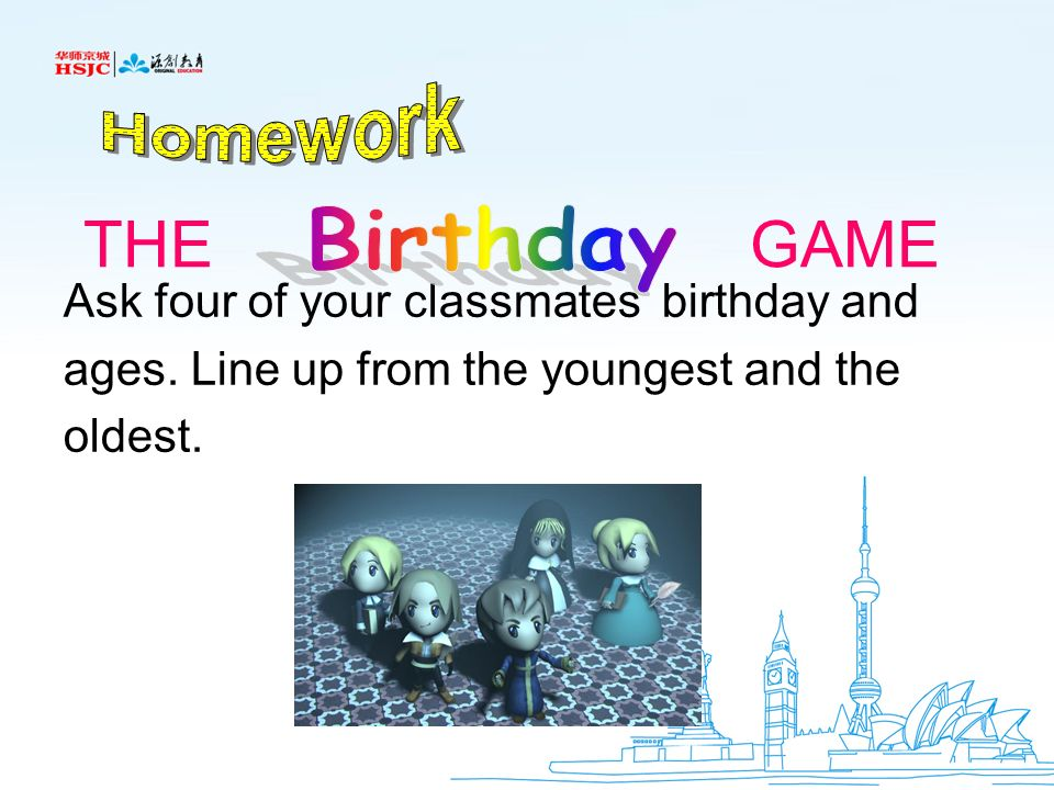 Birthday THE GAME Homework Ask four of your classmates' birthday and