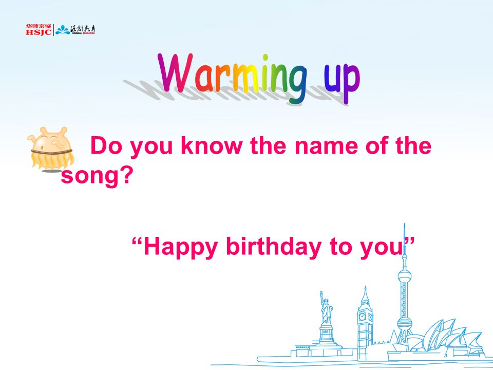 Warming up Do you know the name of the song Happy birthday to you