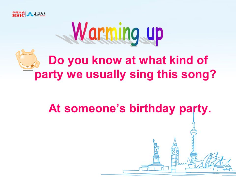Warming up Do you know at what kind of party we usually sing this song.