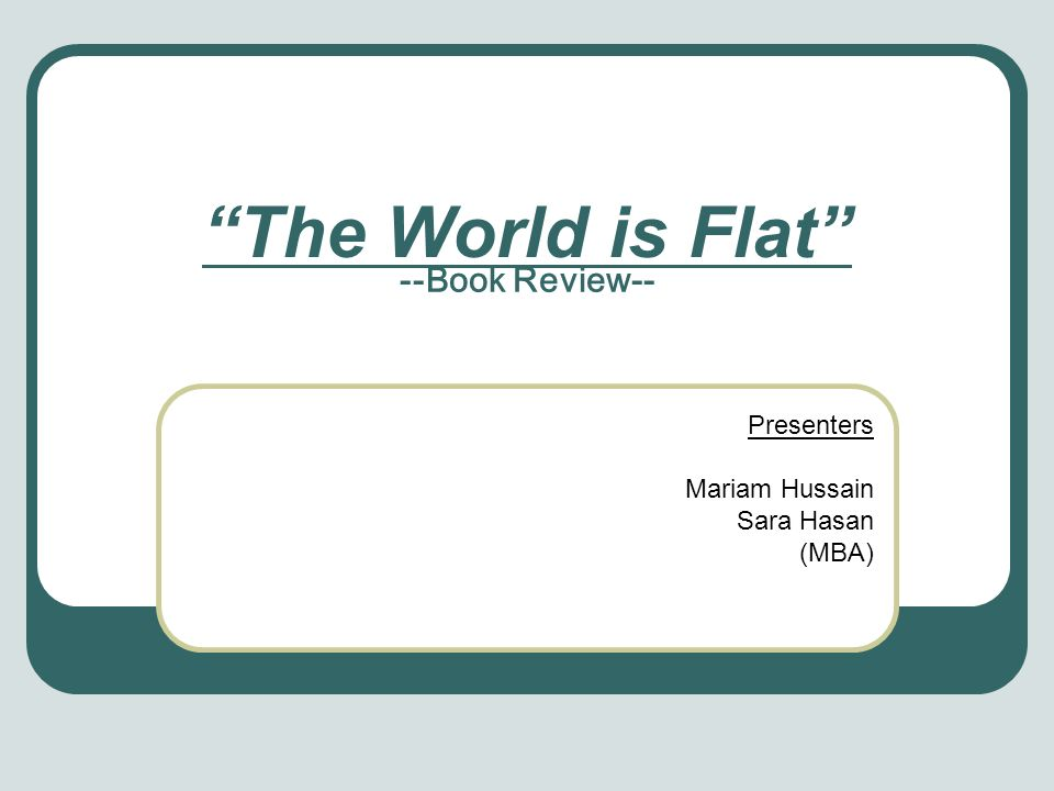 The World is Flat --Book Review-- Presenters Mariam Hussain