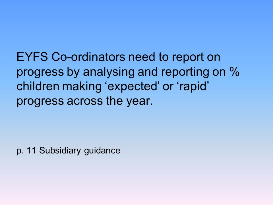 EYFS Co-ordinators need to report on progress by analysing and reporting on % children making 'expected' or 'rapid' progress across the year.