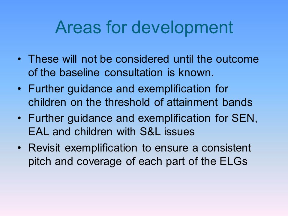 Areas for development These will not be considered until the outcome of the baseline consultation is known.