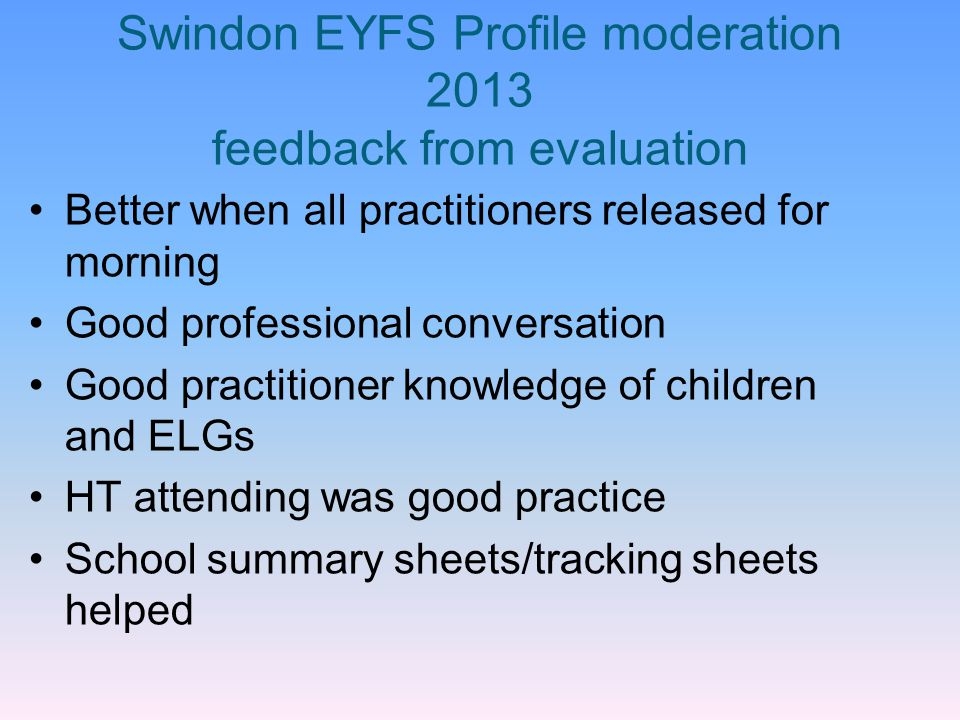 Swindon EYFS Profile moderation 2013 feedback from evaluation