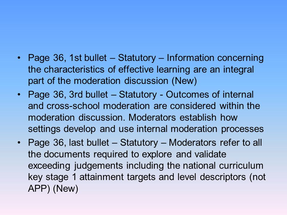 Page 36, 1st bullet – Statutory – Information concerning the characteristics of effective learning are an integral part of the moderation discussion (New)
