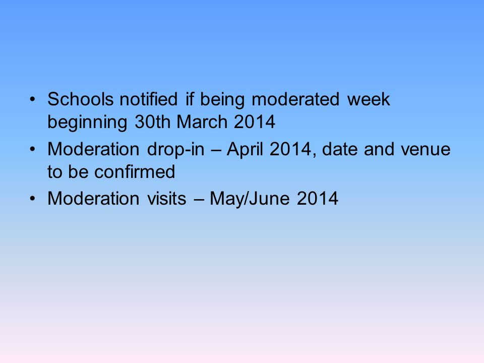 Schools notified if being moderated week beginning 30th March 2014