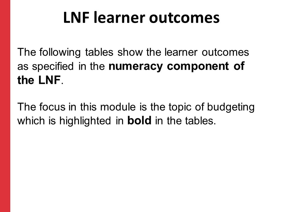 LNF learner outcomes The following tables show the learner outcomes as specified in the numeracy component of the LNF.