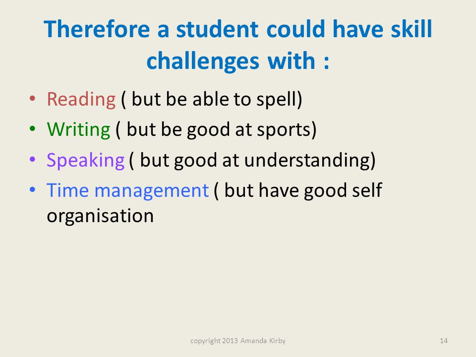 Therefore a student could have skill challenges with :