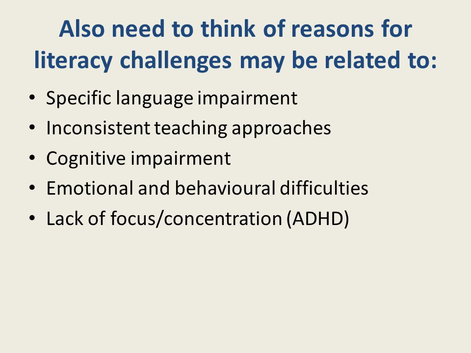Also need to think of reasons for literacy challenges may be related to: