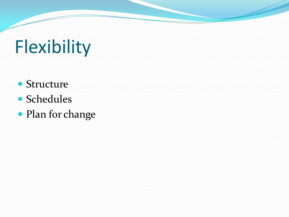 Flexibility Structure Schedules Plan for change
