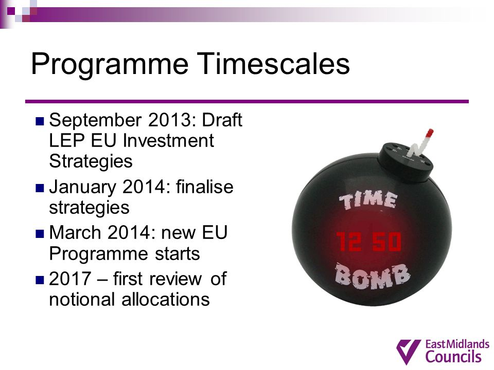 Programme Timescales September 2013: Draft LEP EU Investment Strategies. January 2014: finalise strategies.