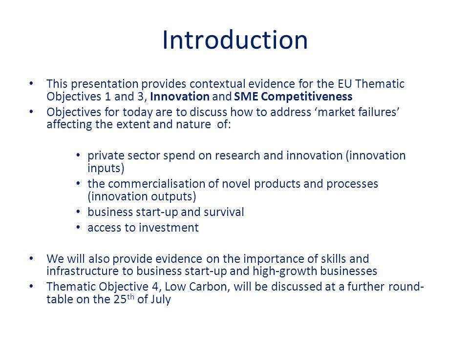 Introduction This presentation provides contextual evidence for the EU Thematic Objectives 1 and 3, Innovation and SME Competitiveness.