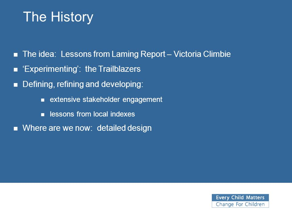 The History The idea: Lessons from Laming Report – Victoria Climbie