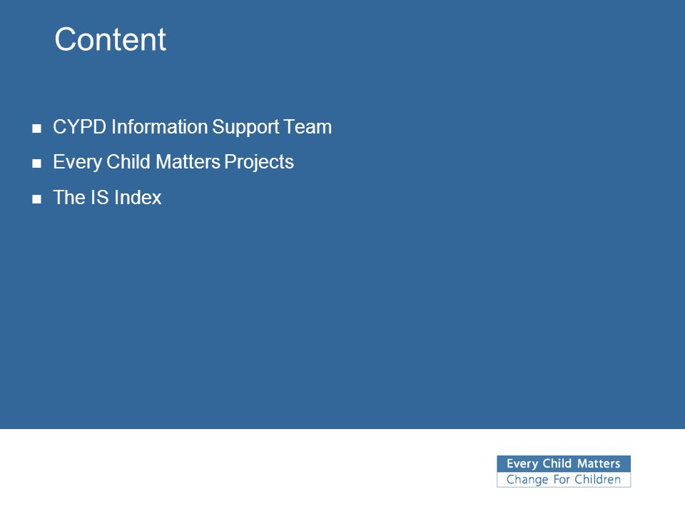 Content CYPD Information Support Team Every Child Matters Projects