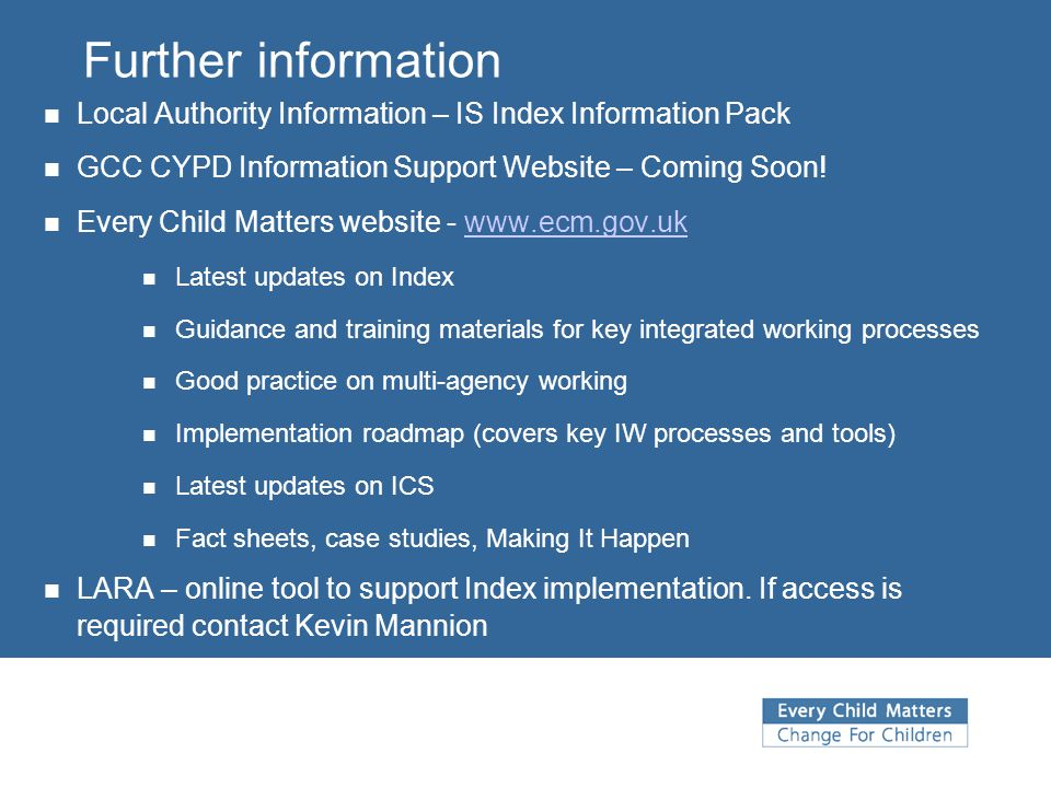 Further information Local Authority Information – IS Index Information Pack. GCC CYPD Information Support Website – Coming Soon!